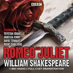 Romeo and Juliet : A BBC Radio 3 Full-Cast Dramatisation - William Shakespeare
