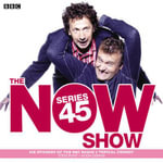 The Now Show: Series 45 : Six Episodes of the BBC Radio 4 Topical Comedy - Steve Punt
