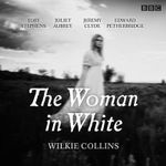 The Woman in White : BBC Radio 4 Full-Cast Dramatisation - Wilkie Collins
