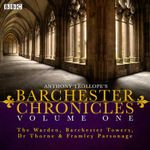Anthony Trollope's The Barchester Chronicles: The Warden, Barchester Towers, Dr Thorne & Framley Parsonage Volume 1: : Four BBC Radio 4 Full-Cast Dramatisations - Anthony Trollope