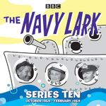 The Navy Lark: Collected: Series 10 : 18 Episodes of the Classic BBC Radio 4 Sitcom - Lawrie Wyman