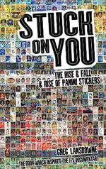Stuck on You : The Rise & Fall - & Rise of Panini Stickers - Greg Lansdowne