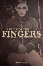 A Flick of the Fingers : The Chequered Life and Career of Jack Crawford - Michael Burns