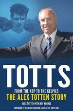 From the Kop to the Kelpies : The Alex Totten Story - Jeff Holmes