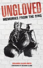 Ungloved : Memories from the Ring - Benjamin Calder-Smith