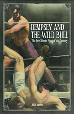 Dempsey and the Wild Bull : The Four Minute Fight of the Century - John Jarrett