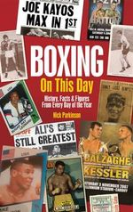 Boxing on This Day : History, Facts & Figures from Every Day of the Year - Nick Parkinson