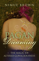 Pagan Dreaming : The Magic of Altered Consciousness - Nimue Brown