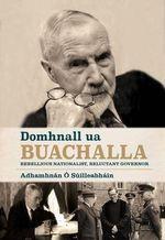 Domhnall Ua Buachalla : Rebellious Nationalist, Reluctant Governor - Adhamhnan O'Suilleabhain