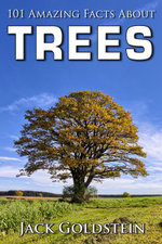 101 Amazing Facts about Trees - Jack Goldstein