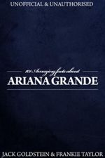 101 Amazing Facts about Ariana Grande - Jack Goldstein