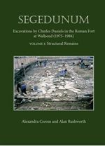 Segedunum : Excavations by Charles Daniels in the Roman Fort at Wallsend (1975-1984) - Alexandra Croom