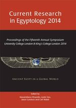 Current Research in Egyptology 2014 : Proceedings of the Fifteenth Annual Symposium