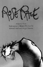 Rose Rage : Adapted from Shakespeare's Henry VI Plays - William Shakespeare