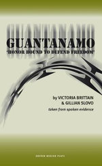 Guantanamo - 'honor Bound to Defend Freedom' : Oberon Modern Plays - Victoria Brittain