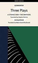 Lermontov Three Plays : Lermontov : A Strange Man; Two Brothers; Masquerade - Mikhail Lermontov
