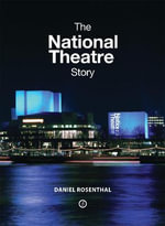 The National Theatre Story : Solo - Daniel Rosenthal