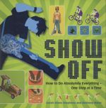 Show Off! : How to Do Absolutely Everything - One Step at a Time - Sarah Hines Stephens