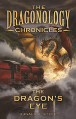 The Dragon's Eye : Dragonology Chronicles - Dugald Steer