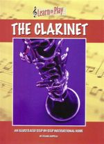 Learn to Play the Clarinet : An Illustrated Step-By-Step Instructional Guide - Frank Cappelli