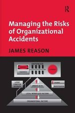 Managing the Risks of Organizational Accidents - James Reason