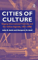 Cities and Culture : Tourism, Promotion and Consumption of Spectacle in Western Cities since 1851 - John R. Gold