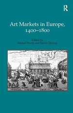 Art Markets in Europe, 1400-1600 : Edith Gregor Halpert and the Making of the Modern ...