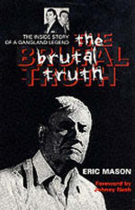 The Brutal Truth : The Inside Story of a Gangland Legend - Eric Mason