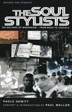 The Soul Stylists : Six Decades of Modernism - from Mods to Casuals