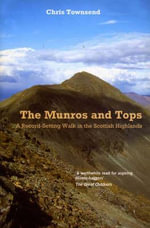 The Munros and Tops : A Record-setting Walk in the Scottish Highlands - Chris Townsend