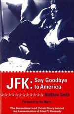 JFK : Say Goodbye to America - Matthew Smith