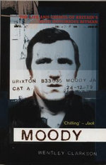 Moody : The Life and Crimes of Britain's Most Notorious Hitman - Wensley Clarkson