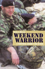 Weekend Warrior : A Territorial Soldier's War in Iraq - Kevin J. Mervin