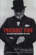 Friendly Fire : The Secret War Between the Allies - Lynn Picknett
