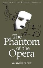 The Phantom of the Opera : Tales of Mystery & the Supernatural - Gaston Leroux