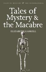Tales of Mystery and the Macabre - Elizabeth Gaskell