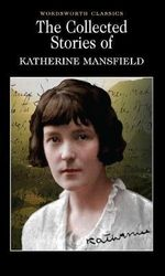 Collected Short Stories of Katherine Mansfield : Wordsworth Classics - Katherine Mansfield