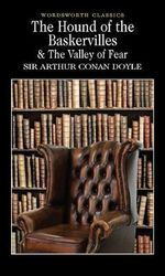 The Hound of the Baskervilles & The Valley of Fear : Wordsworth Classics - Sir Arthur Conan Doyle