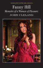 Fanny Hill : Or Memoirs of a Woman of Pleasure - John Cleland