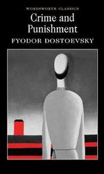 Crime and Punishment : Wordsworth Classics - Fyodor Dostoyevsky