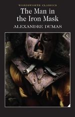 The Man in the Iron Mask : Wordsworth Classics - Alexandre Dumas
