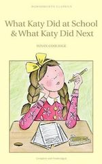 What Katy Did at School & What Katy Did Next : Wordsworth Children's Classics - Susan Coolidge
