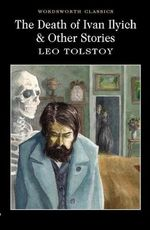 The Death of Ivan Ilyich and Other Stories : Wordsworth Classics - Leo Tolstoy