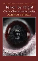 Terror by Night : Classic Ghost and Horror Stories - Ambrose Bierce