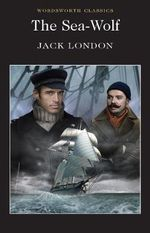 The Sea Wolf : Wordsworth Classics - Jack London