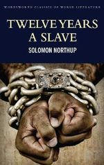 Twelve Years a Slave : Including; Narrative of the Life of Frederick Douglass - Solomon Northup