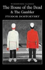 The House of the Dead / the Gambler : Wordsworth Classics - Fyodor Dostoyevsky