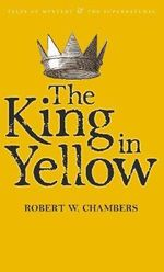 The King in Yellow : Tales of Mystery & the Supernatural - Robert W. Chambers