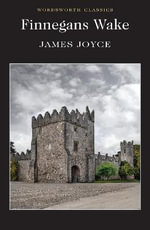 Finnegans Wake : Wordsworth Classics - James Joyce