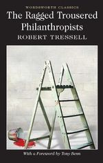 The Ragged Trousered Philanthropists : Wordsworth Classics - Robert Tressell